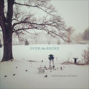 Over the Rhine - Blood Oranges In the Snow