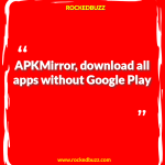 APKMirror download all apps without Google Play buzz