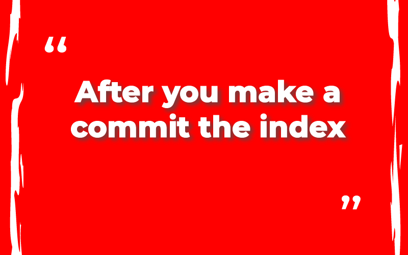 After you make a commit the index