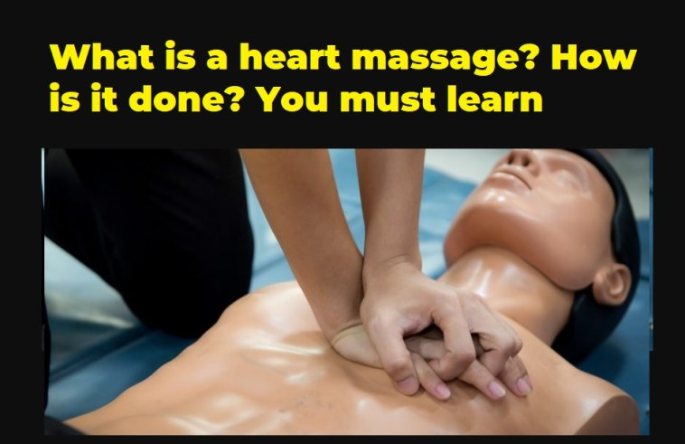 What is a heart massage How is it done You must learn