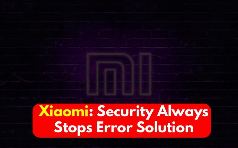 Xiaomi Security Always Stops Error Solution