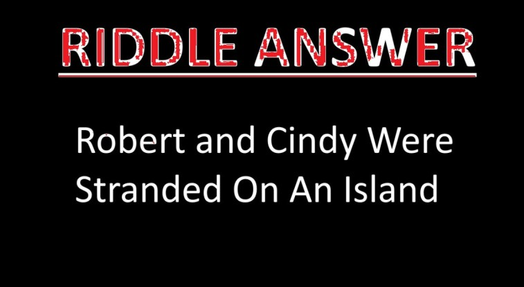 ROBERT AND CINDY WERE STRANDED ON AN ISLAND RIDDLE ANSWER
