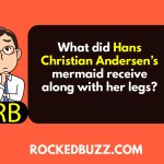 QA: What did Hans Christian Andersen's mermaid receive along with her legs?