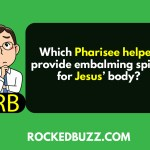 Which Pharisee helped provide embalming spices for Jesus body RB
