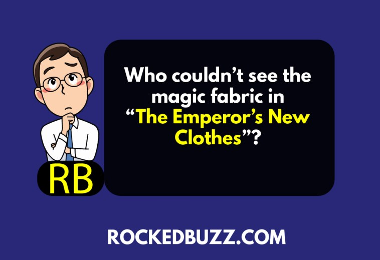 Who couldnt see the magic fabric in The Emperors New Clothes RB