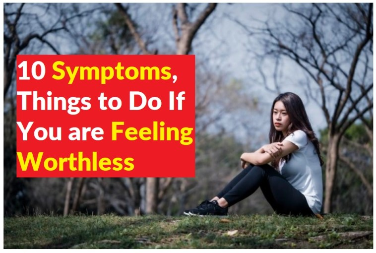 10 Symptoms Things to Do If You are Feeling Worthless