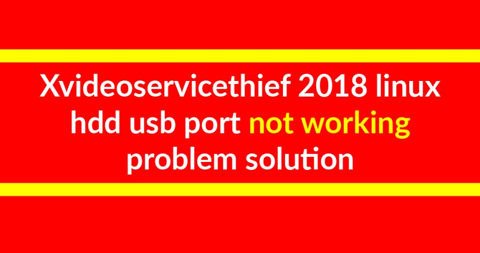 xvideoservicethief 2018 linux hdd usb port not working problem solution