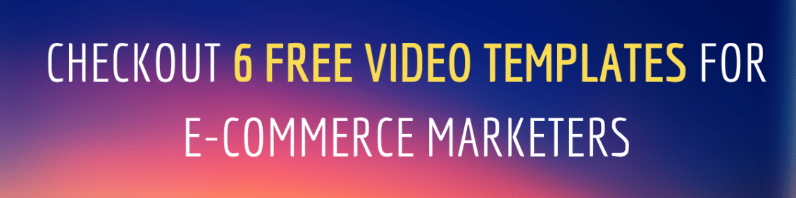 Click here to get 6 free video template for your e-commerce store