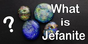 What is Jefanite?