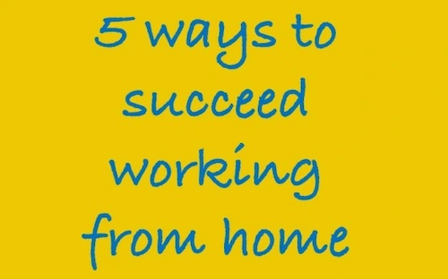 5 ways to succeed working from home