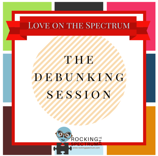 Love on the Spectrum – the Debunking Session