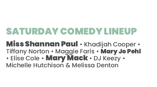 Saturday Comedy Lineup for the Pay Gap Festival 2021 hosted by Rock What You Got. Miss Shannan Paul, Khadijah Cooper, Tiffany Norton. Mary Jo Pehl, Maggie Faris, Elise Cole, Mary Mack, DJ Keezy, Michelle Hutchsion & Melissa Denton
