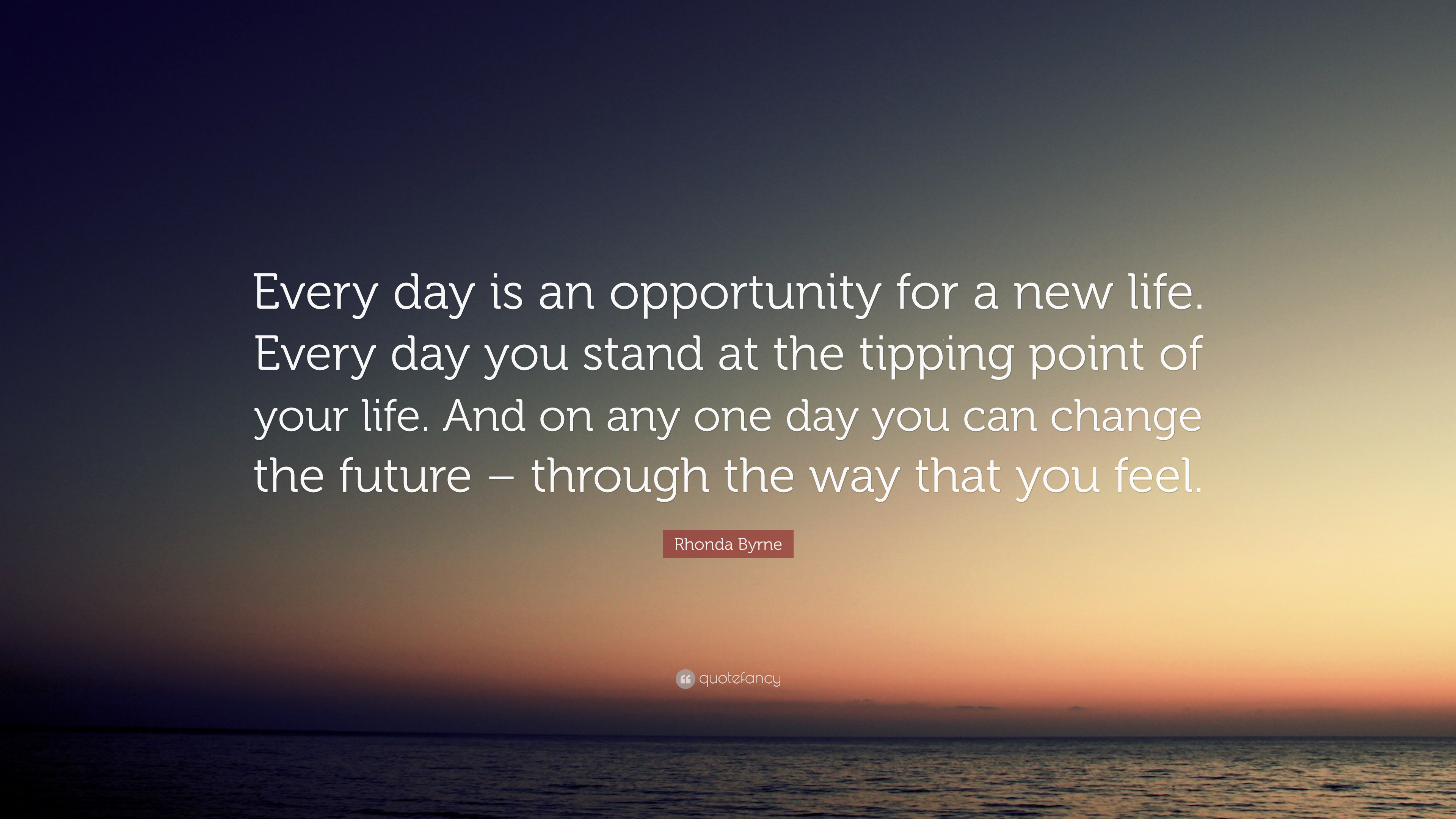 """Le Meilleur Rhonda Byrne Quote """"Every Day Is An Opportunity For A New Ce Mois Ci"""