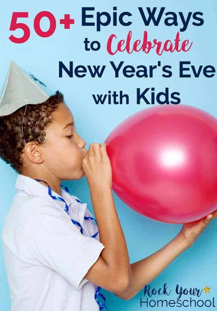 50+ Epic Ways To Celebrate New Year's Eve With Kids - Rock ...