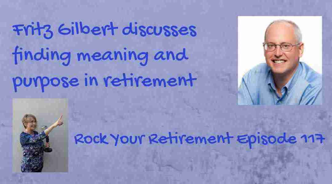 Finding Meaning and Purpose in Retirement: Episode 117