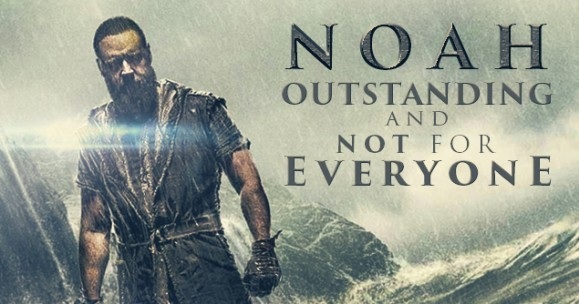 Noah:  Outstanding…and Not for Everyone