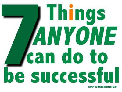 How To Be Successful – 7 Things Anyone Can Do To Be Successful