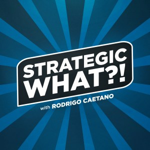 Strategic What?! Podcast by Rodrigo Caetano