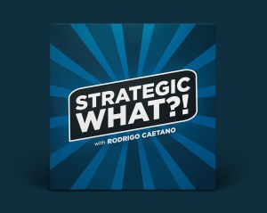 Strategic What Podcast Rodrigo Caetano Whiteleaf Consulting