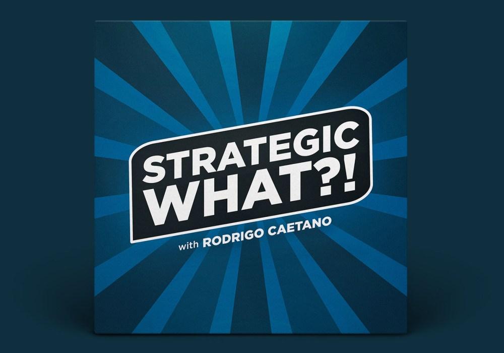 Strategic What Podcast Rodrigo Caetano Whiteleaf Consulting