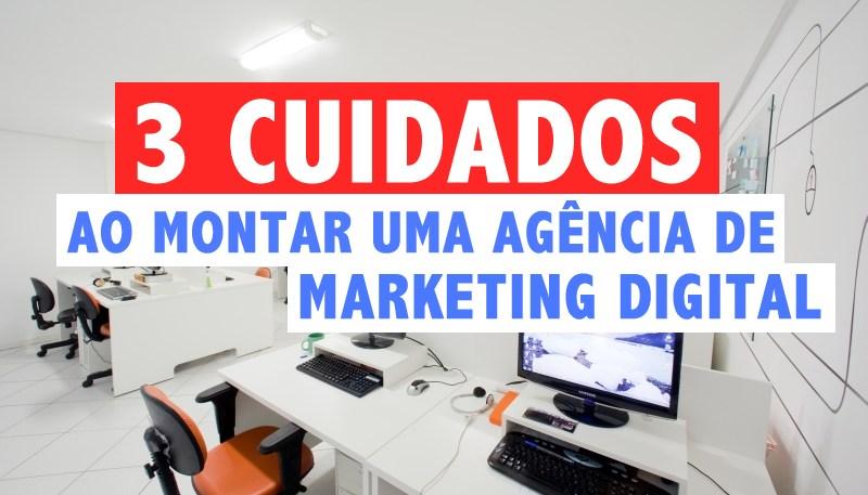 3 cuidados ao montar uma agência de marketing digital