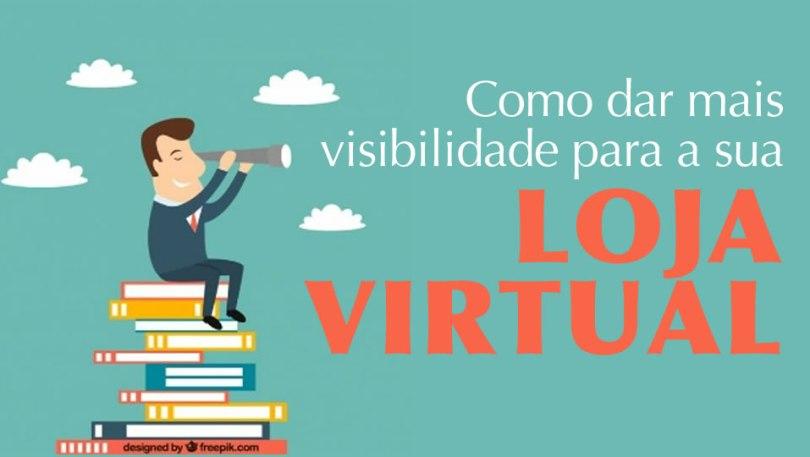 Como dar mais visibilidade para sua loja virtual