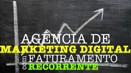 Como ter uma agência de marketing digital com faturamento recorrente