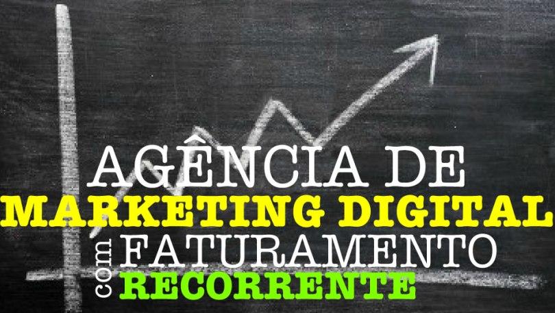 Como ter uma agência de marketing digital com faturamento recorrente