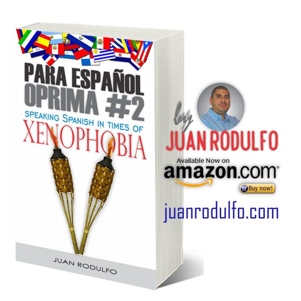 Para Español Oprima #2: Speaking Spanish in times of Xenophobia by Juan Rodulfo