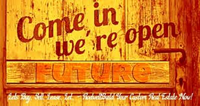 Welcome On In... Let's Buy, Lease, Sell, Let, or RodwellBuild Your Custom Real Estate Now!