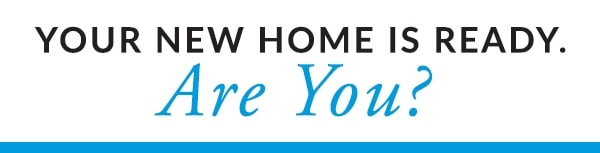 Your New Home is Ready. Are You?