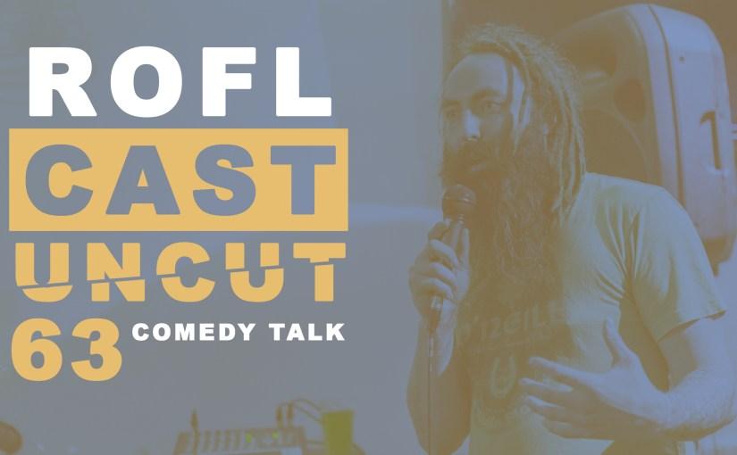 ROFLcast Uncut 63 – Comedy Talk