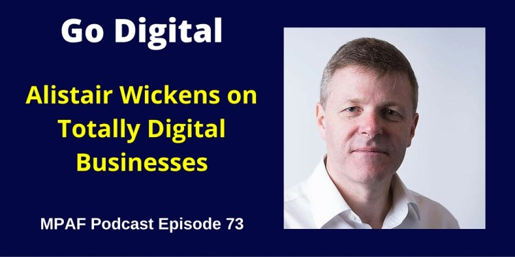 Alistair Wickens on Totally Digital Businesses