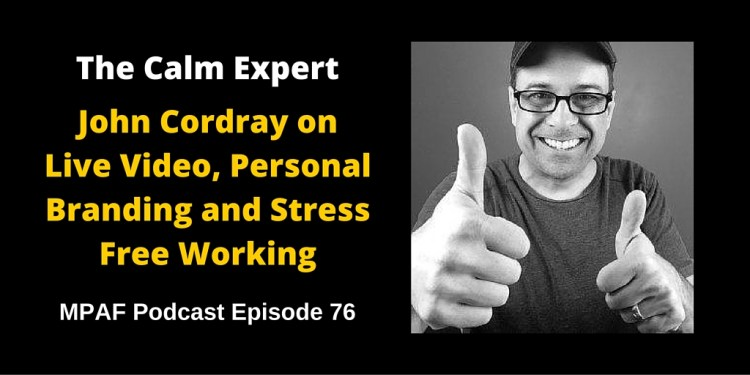 John Cordray on Live Video, Personal Branding and Stress Free Working