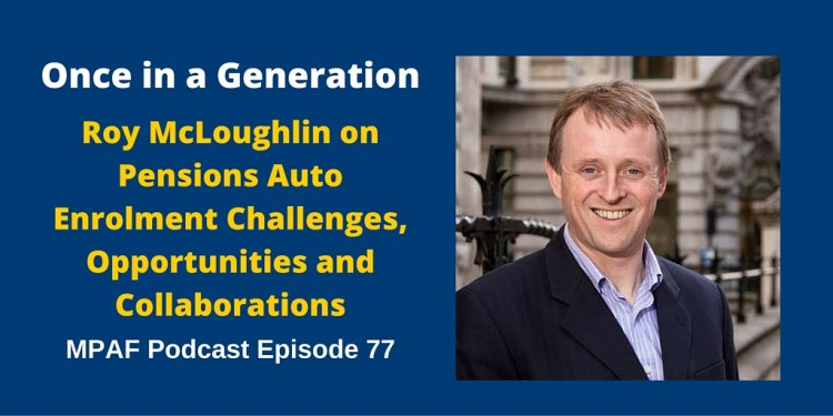 Roy McLoughlin on Pensions Auto Enrolment Challenges, Opportunities and Collaborations