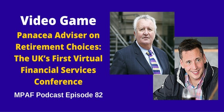 Panacea Adviser on Retirement Choices: The UK's First Virtual Financial Services Conference MPAF82