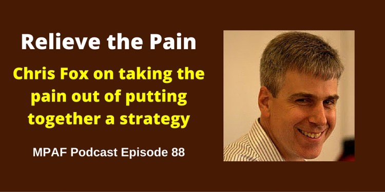 Chris Fox on taking the pain out of putting together a strategy - MPAF88