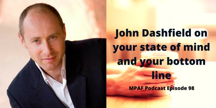 John Dashfield on your state of mind and your bottom line