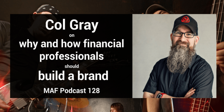 Col Gray on why and how financial professionals should build a brand - MAF128