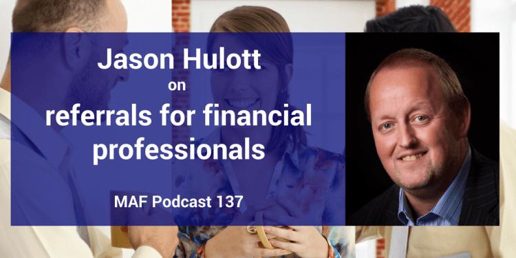 Jason Hulott on referrals for financial professionals - MAF137