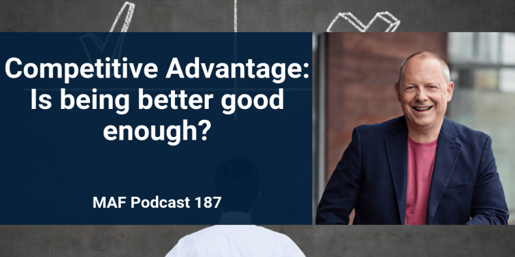 Competitive Advantage: Is being better good enough? – MAF187