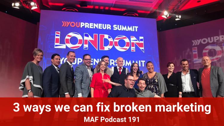 3 Ways we can fix broken marketing – MAF191