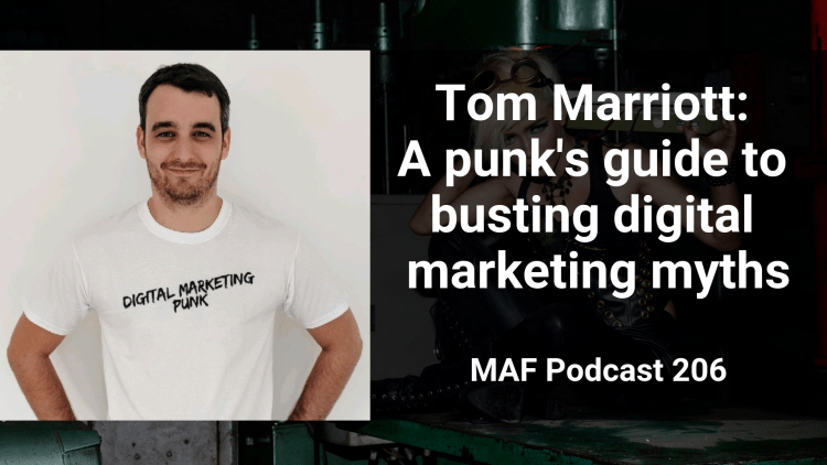 Tom Marriott: A punk's guide to busting digital marketing myths - MAF206