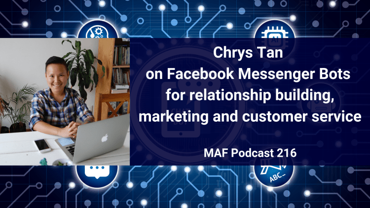 Chrys Tan on Facebook Messenger Bots for relationship building, marketing and customer service - MAF216