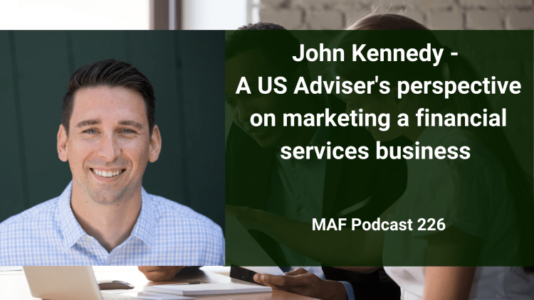 John Kennedy - A US Adviser's perspective on marketing a financial services business