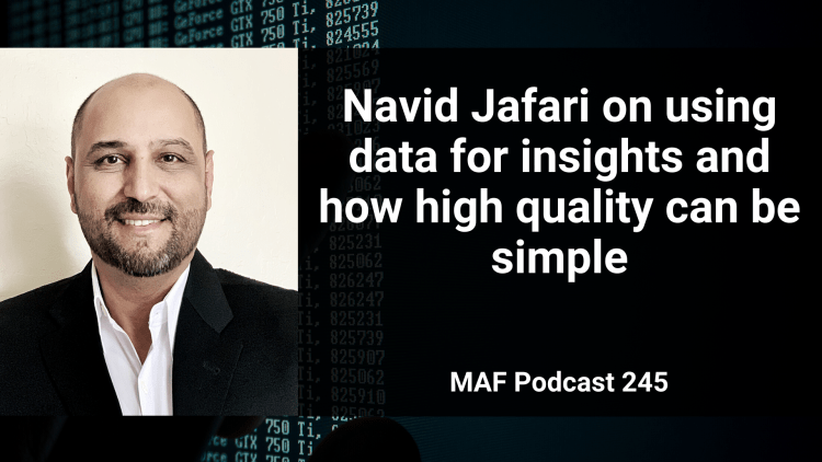 Navid Jafari on using data for insights and how high quality can be simple - MAF245