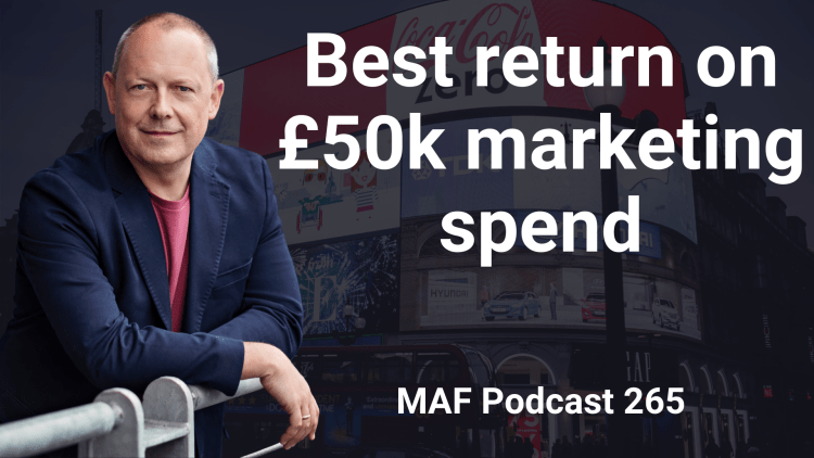 Best return on £50k marketing spend – MAF265