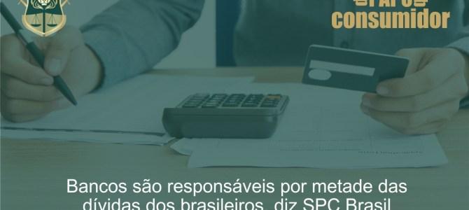 Bancos são responsáveis por metade das dívidas dos brasileiros