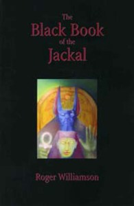 Books by Roger Williamson. The Black Book of the Jackal is, finally available in a mass edition. Using an ingenious synthesis between the technique of the Western Occult Tradition and the formula of the Ancient Egyptian Book of the Dead, Black Book offers entry points to the seven ancient gates of the Egyptian Underworld.. ISBN 978-0971811218