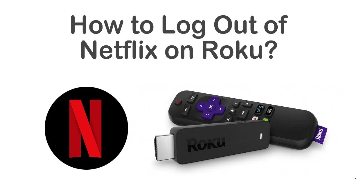 How to Log Out of Netflix on Roku [All Possible Ways]
